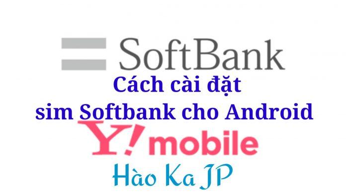 Cách cài đặt sim Softbank cho Android